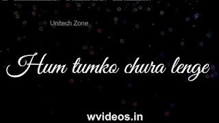 Hum Tumko Chura Lenge Whatsapp Status Love Video