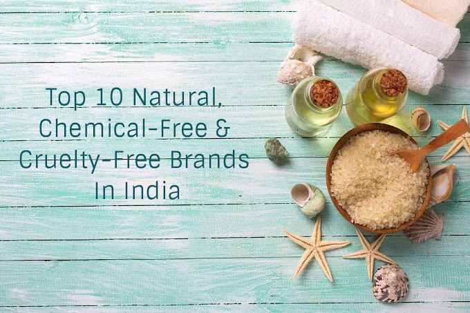 Top 10 Natural, Chemical-Free and Cruelty-Free Brands In India