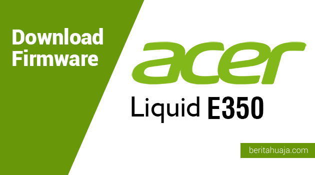 Download Firmware Acer Liquid E350