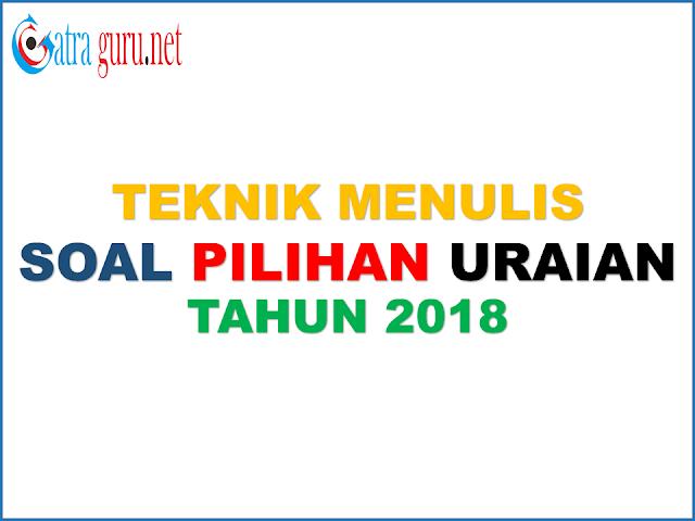 Teknik Menulis Soal Uraian 2018