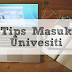 Tips Masuk Universiti #TipsMasukU