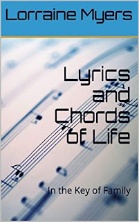 Lyrics and Chords of Life: In the Key of Family - non-fiction inspired by Family relationships by Lorraine Myers