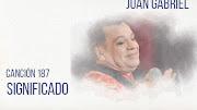 Canción 187 Significado Juan Gabriel