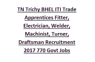 TN Trichy BHEL ITI Trade Apprentices Fitter, Electrician, Welder, Machinist, Turner, Draftsman Recruitment Notification 2017 770 Govt Jobs Online