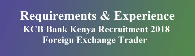 Requirements & Experience for KCB Foreign Exchange Trader Post