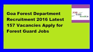 Goa Forest Department Recruitment 2016 Latest 157 Vacancies Apply for Forest Guard Jobs