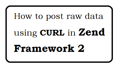 How to post raw data using CURL in Zend Framework 2