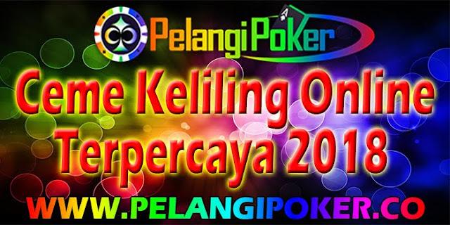 Ceme-Keliling-Online-Terpercaya-2018-Pelangi-Poker