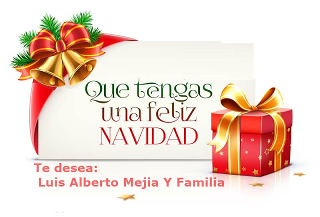 Feliz navidad te desea Luis Alberto Mejia y Familia.