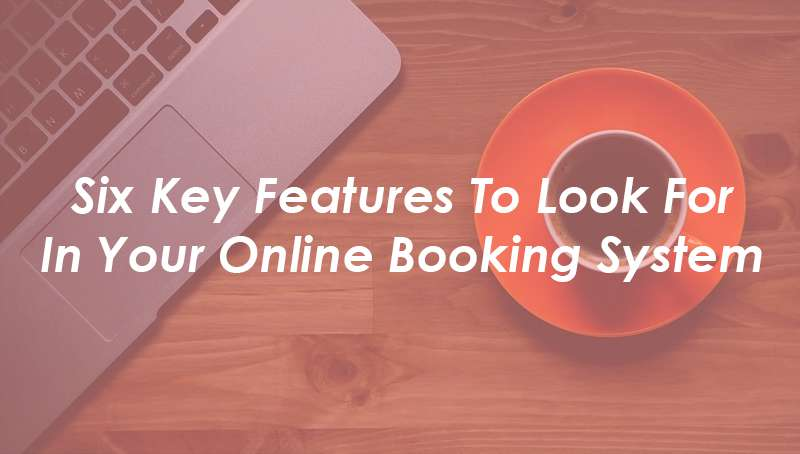 Features To Look For In Your Online Booking System