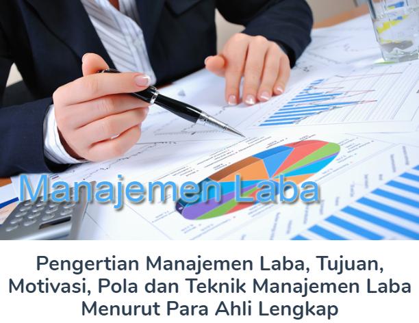 Pengertian Manajemen Laba, Tujuan, Motivasi, Pola dan Teknik Manajemen Laba Menurut Para Ahli Lengkap