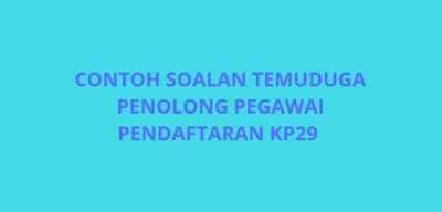 Contoh Soalan Temuduga Penolong Pegawai Pendaftaran KP29