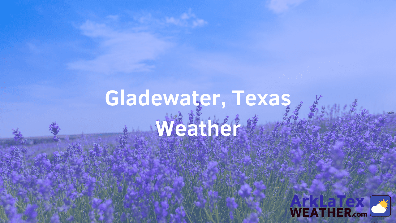 Gladewater, Texas, Weather Forecast, Gregg County, Upshur County, Gladwater weather, GladewaterNews.com, ArkLaTexWeather.com