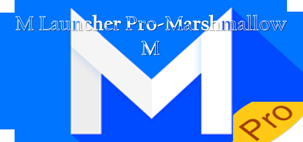 تحميل لانشر مارشميلو M Launcher Pro Marshmalllow المدفوع اخر اصدار