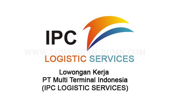 Lowongan Kerja PT Multi Terminal Indonesia (IPC LOGISTIC SERVICES)