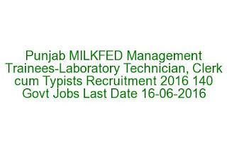 Punjab MILKFED Management Trainees-Laboratory Technician, Clerk cum Typists Recruitment 2016 140 Govt Jobs Last Date 16-06-2016