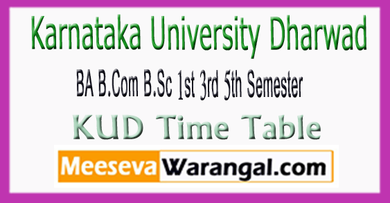 Karnataka University Dharwad BA B.Com B.Sc 1st 3rd 5th Semester Time Table 2017-18