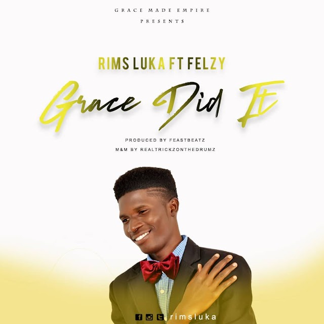 DOWNLOAD Music: Rims Luka - Grace Did It (ft. Felzy)