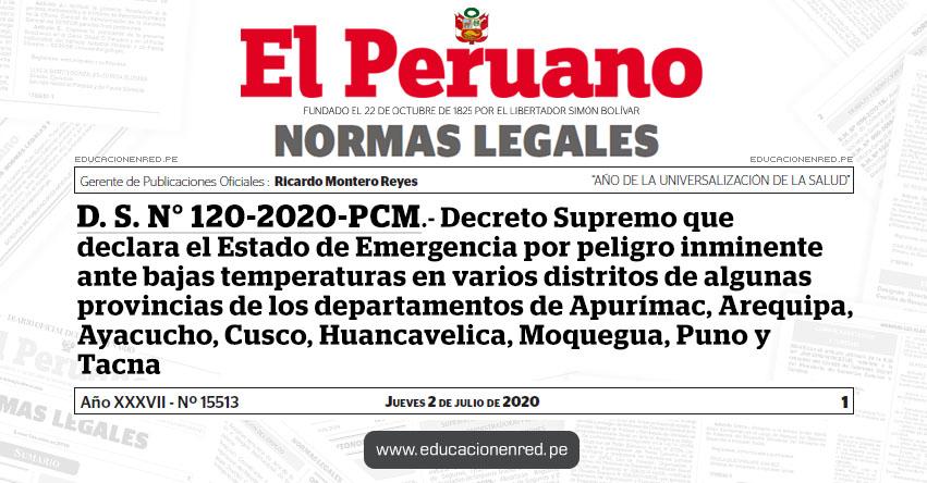 D. S. N° 120-2020-PCM.- Decreto Supremo que declara el Estado de Emergencia por peligro inminente ante bajas temperaturas en varios distritos de algunas provincias de los departamentos de Apurímac, Arequipa, Ayacucho, Cusco, Huancavelica, Moquegua, Puno y Tacna