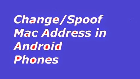 Change/Spoof Mac Address of your Android Phone.