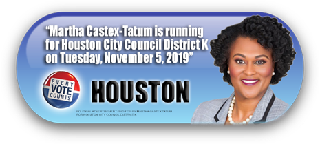 COUNCILWOMAN MARTHA CASTEX TATUM IS ASKING FOR YOUR VOTE ON NOVEMBER 5, 2019 IN HOUSTON, TEXAS