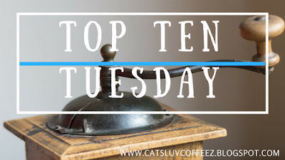 Top Ten Tuesday on Cats Luv Coffee