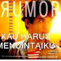 Lirik Lagu Rumor - Kau Harus Mencintaiku