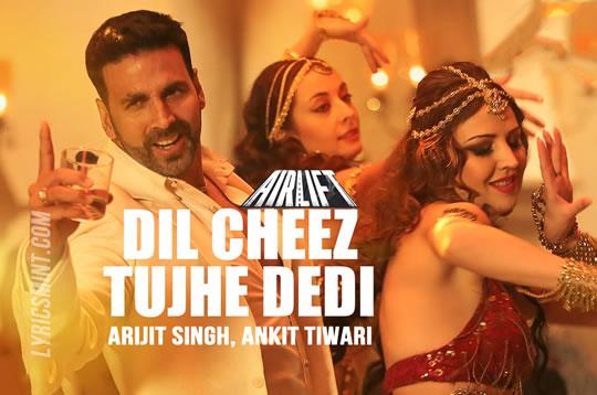 Dil Cheez Tujhe Dedi Lyrics - Airlift (2016) Hindi Lyrics