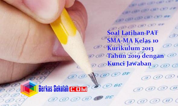 Soal Latihan PAT SMA-MA Kelas 10 Kurikulum 2013 Tahun 2019 dengan Kunci Jawaban