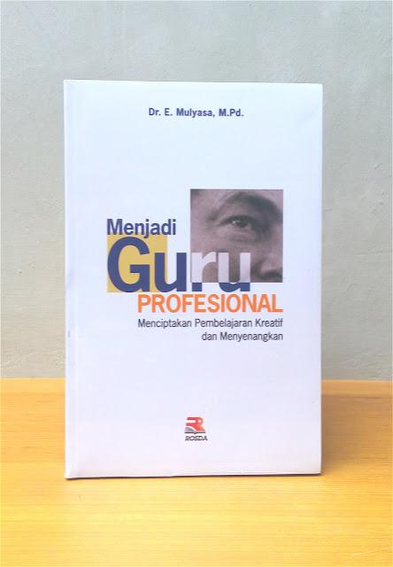 MENJADI GURU PROFESIONAL, Dr. E. Mulyasa, M.Pd