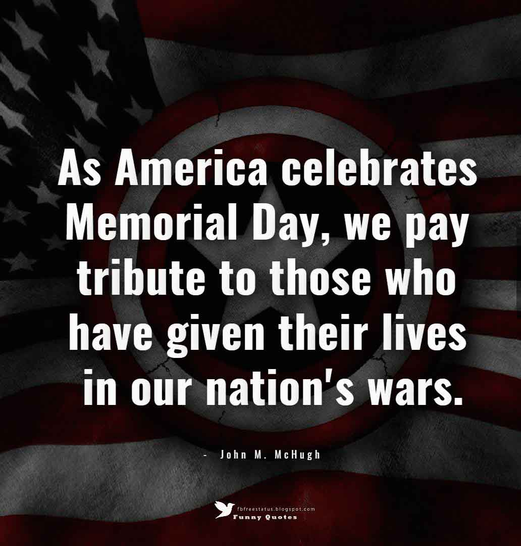 As America celebrates Memorial Day, we pay tribute to those who have given their lives in our nation's wars. ― John M. McHugh