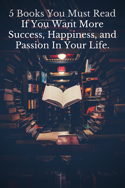 5 Books You Must Read If You Want More Success, Happiness, and Passion In Your Life