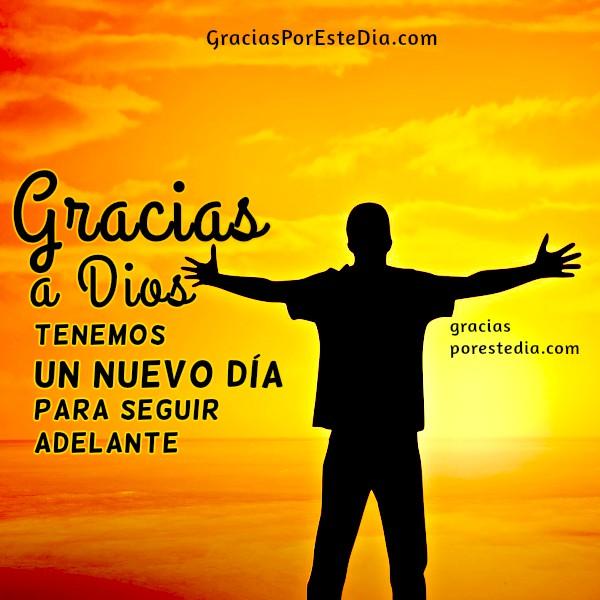 Mensaje de gracias a Dios, nuevo día, ánimo para seguir adelante, mensaje cristiano, gracias a Dios por este día por Mery Bracho