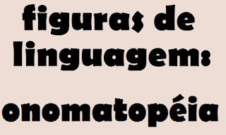 figuras de linguagem: onomatopéia