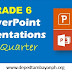 Grade 6 PowerPoint Presentations – First Quarter