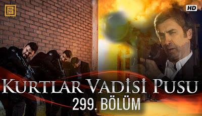 http://kurtlarvadisi2o23.blogspot.com/p/kurtlar-vadisi-pusu-299-bolum.html