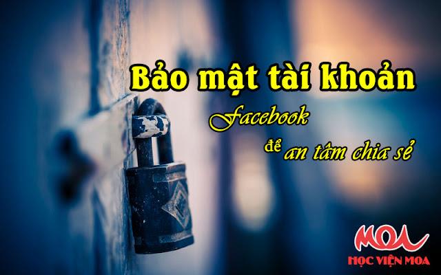 Hãy bảo mật tài khoản Facebook của bạn để an tâm chia sẻ