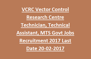 VCRC Vector Control Research Centre Technician, Technical Assistant, MTS Govt Jobs Recruitment 2017 Last Date 20-02-2017