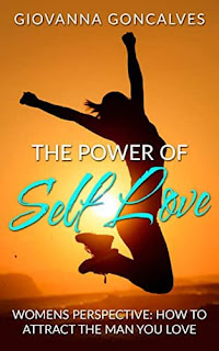 The Power of Self-Love: Women's Perspective: How to Attract the Man You Love by Giovanna Goncalves