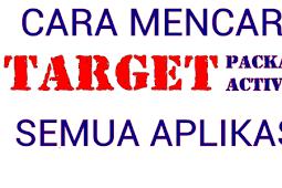Cara Mencari Target Package Dan Target Activity Semua Aplikasi
