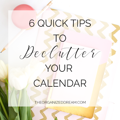 The Organized Dream: 6 Quick Tips to Declutter Your Calendar