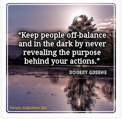 Robert Greene - Keep people off-balance and in the dark by never revealing the purpose behind your actions - Quotes