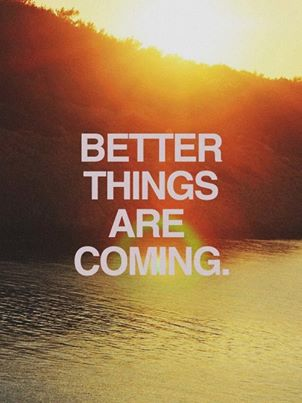 Better Things Are Coming Quotes