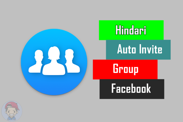 Cara Agar Terhindar Dari Auto Invite Group Facebook