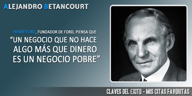 Citas favoritas Alejandro Betancourt: Un negocio que no hace algo más que dinero, es un negocio pobre