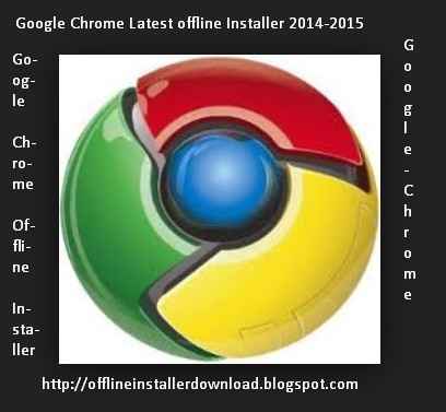Google Chrome Offline Installer Download Full Version Free