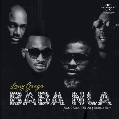 "[Song] Larry Gaaga – ""Baba Nla"" ft. Burna Boy, 2Baba & D'Banj-WWW.MP3MADE.COM.NG"