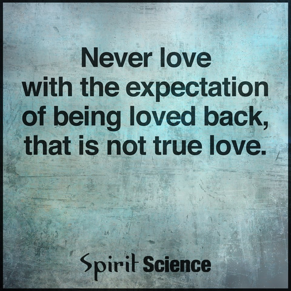 Never Love With The Expectation Of Being Loved Back That Is Not