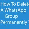Tips Menghapus Group Whatsapp (Wa) Secara Permanen Biar Tidak Dapat Digunakan