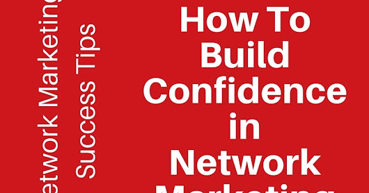 How to Build Confidence in Network Marketing